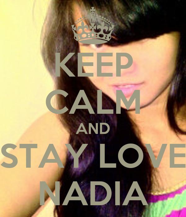 KEEP CALM AND STAY LOVE NADIA