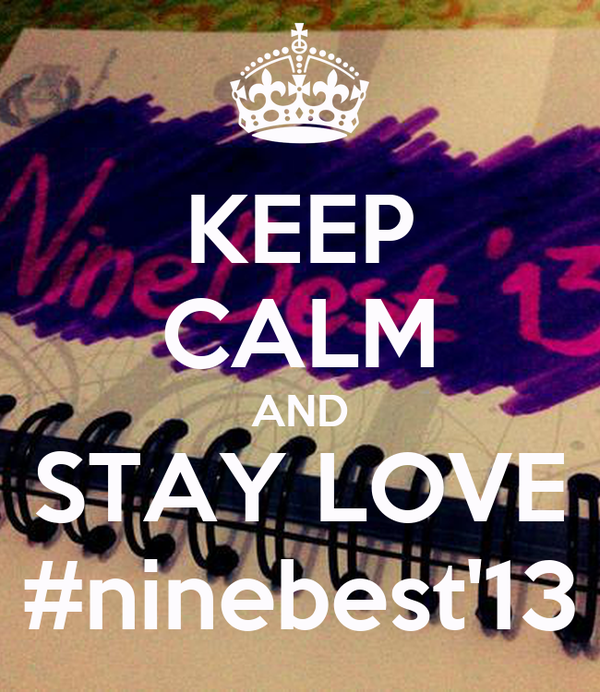 KEEP CALM AND STAY LOVE #ninebest'13