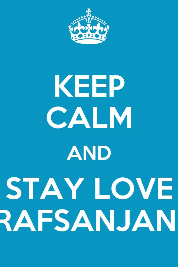 KEEP CALM AND STAY LOVE RAFSANJANI