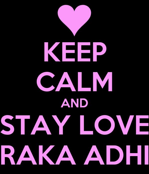 KEEP CALM AND STAY LOVE RAKA ADHI