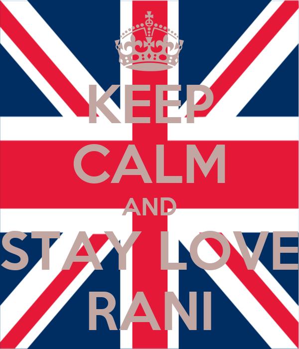 KEEP CALM AND STAY LOVE RANI