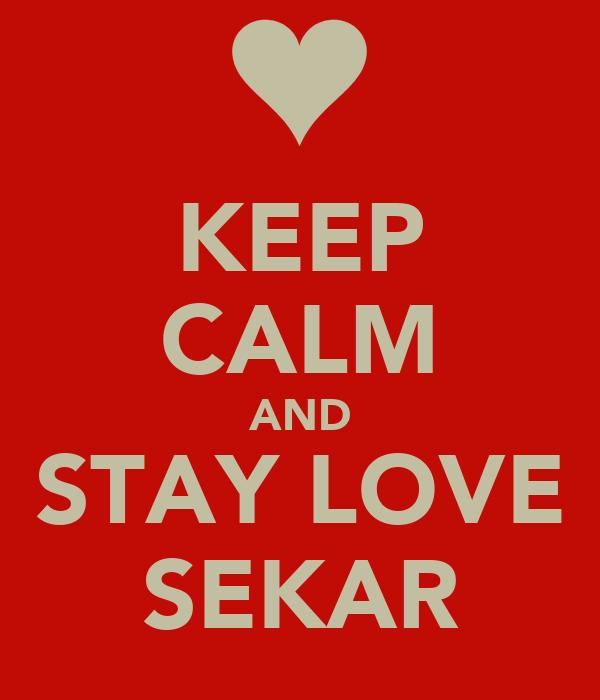 KEEP CALM AND STAY LOVE SEKAR