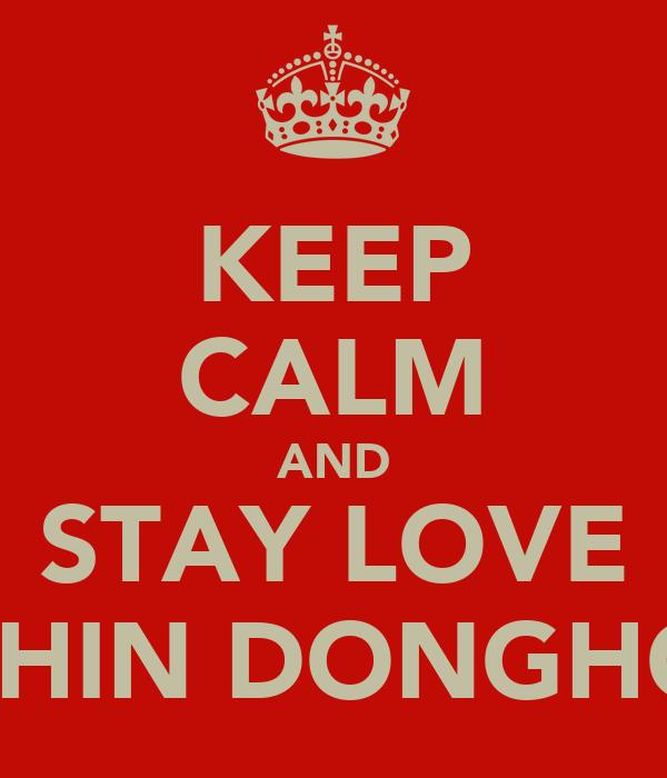 KEEP CALM AND STAY LOVE SHIN DONGHO
