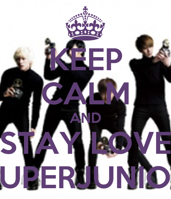 KEEP CALM AND STAY LOVE SUPERJUNIOR
