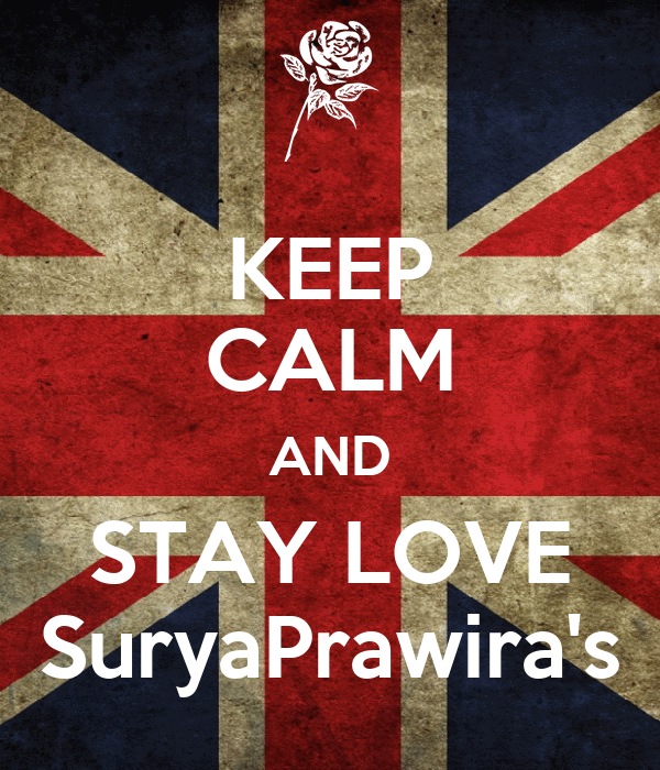 KEEP CALM AND STAY LOVE SuryaPrawira's