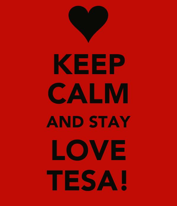 KEEP CALM AND STAY LOVE TESA!