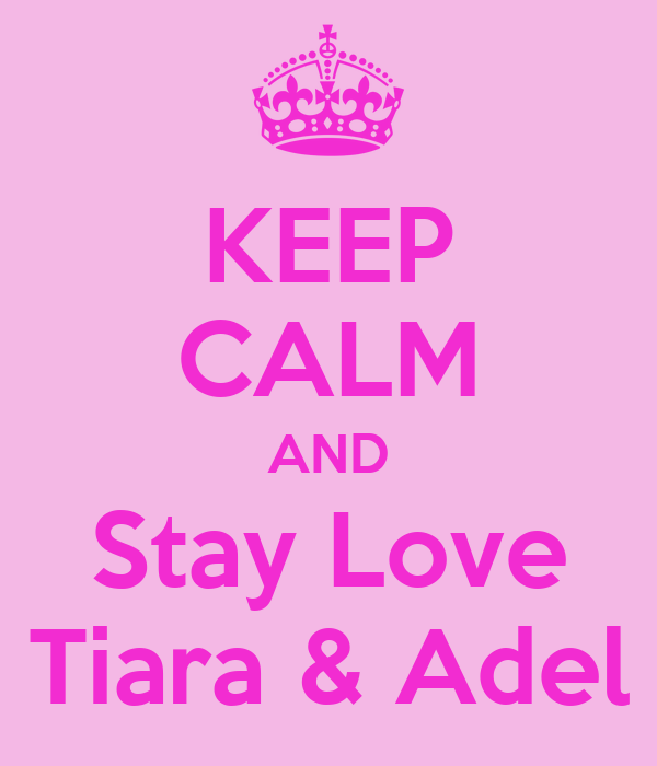 KEEP CALM AND Stay Love Tiara & Adel