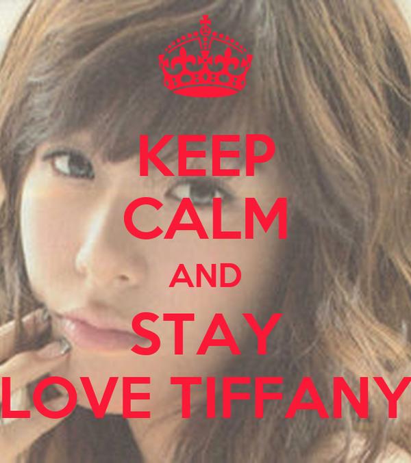 KEEP CALM AND STAY LOVE TIFFANY