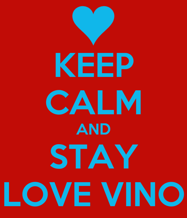 KEEP CALM AND STAY LOVE VINO