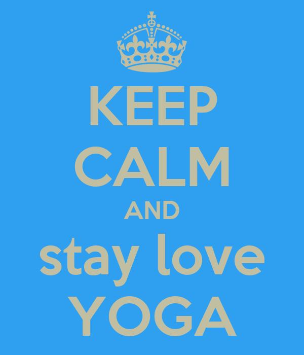 KEEP CALM AND stay love YOGA