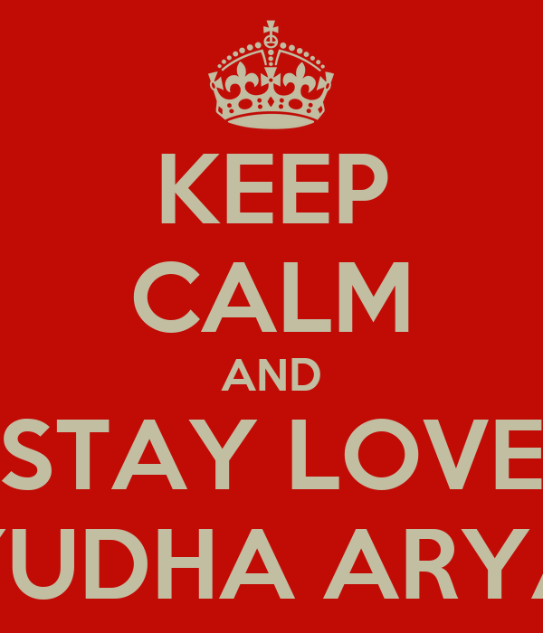 KEEP CALM AND STAY LOVE YUDHA ARYA