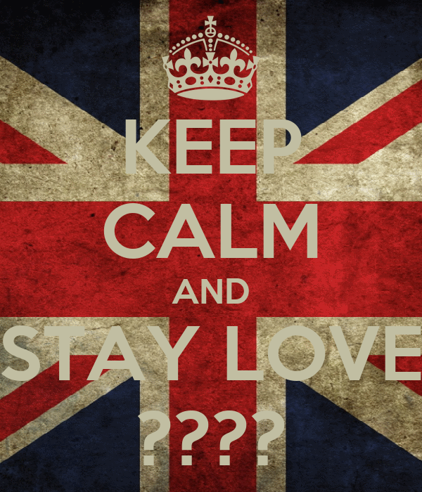 KEEP CALM AND STAY LOVE ????