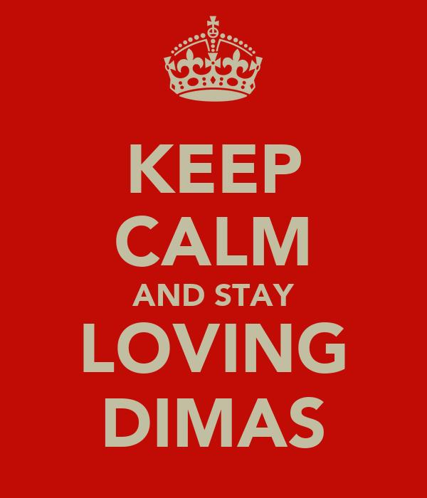 KEEP CALM AND STAY LOVING DIMAS