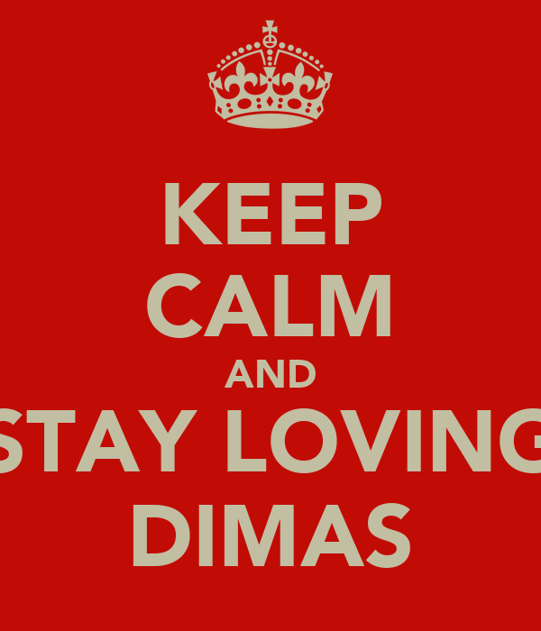 KEEP CALM AND STAY LOVING DIMAS