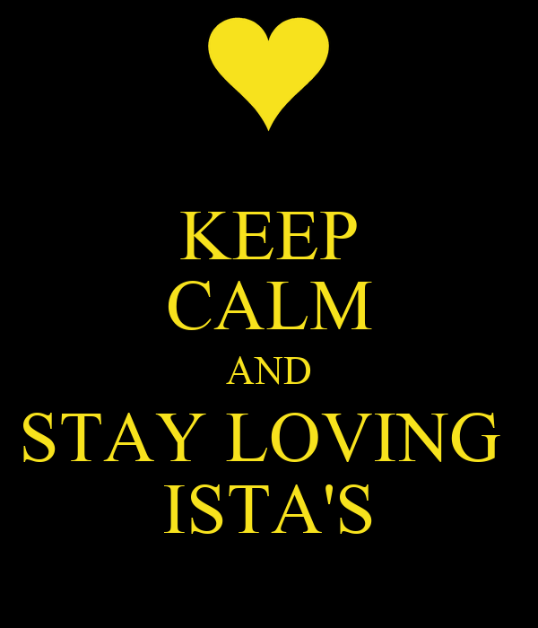 KEEP CALM AND STAY LOVING  ISTA'S