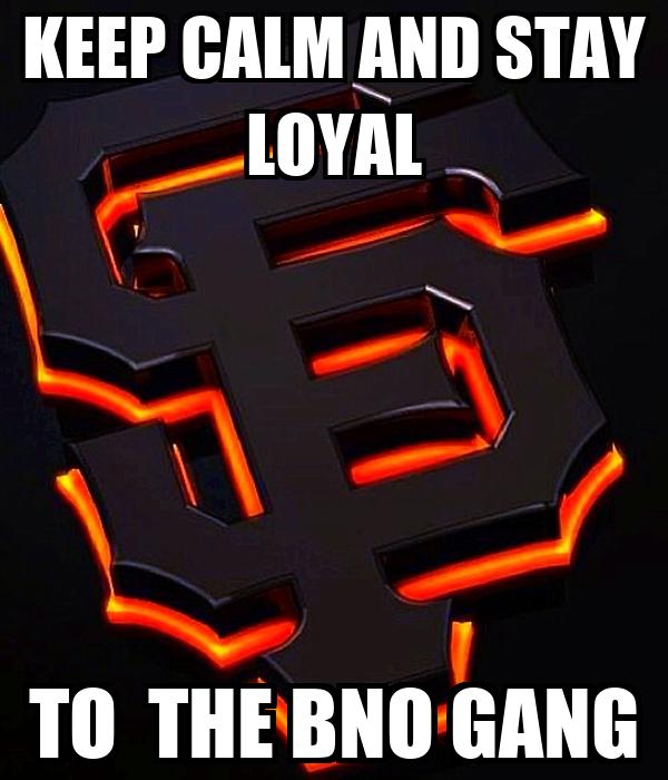 KEEP CALM AND STAY LOYAL  TO  THE BNO GANG