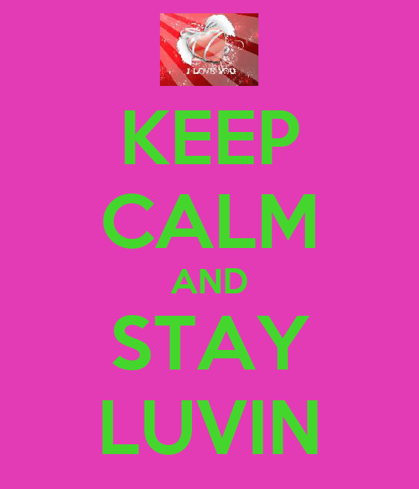 KEEP CALM AND STAY LUVIN