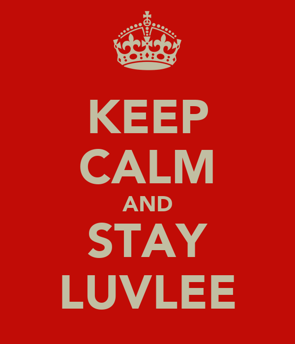KEEP CALM AND STAY LUVLEE