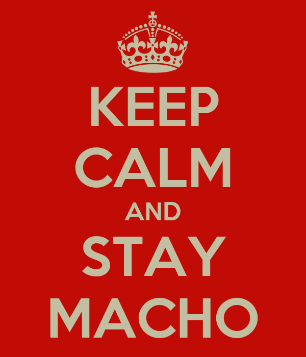 KEEP CALM AND STAY MACHO