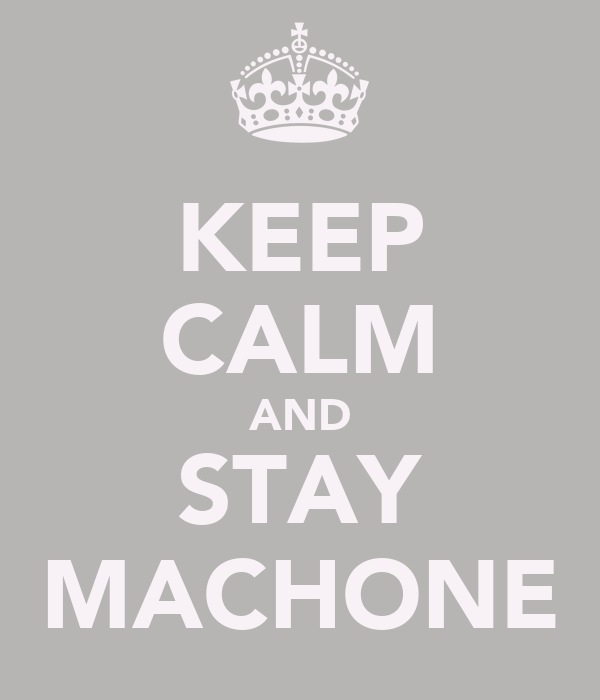 KEEP CALM AND STAY MACHONE