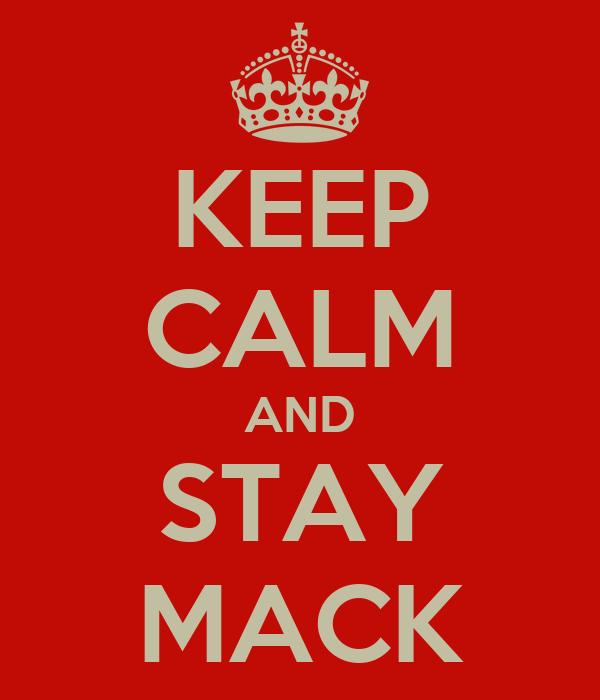 KEEP CALM AND STAY MACK