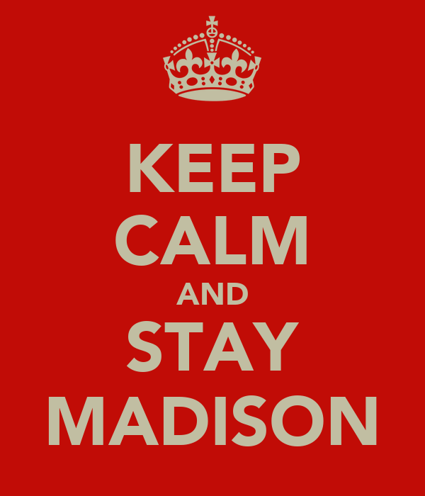 KEEP CALM AND STAY MADISON