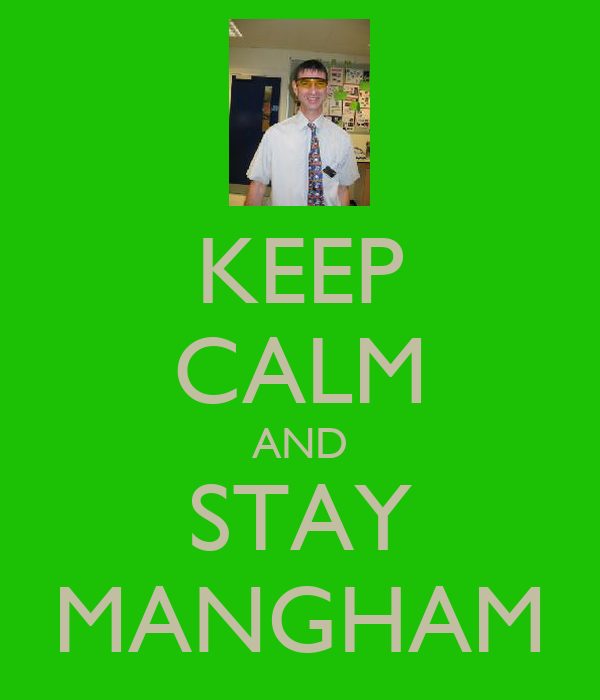 KEEP CALM AND STAY MANGHAM