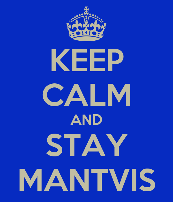 KEEP CALM AND STAY MANTVIS