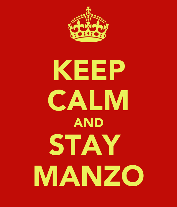 KEEP CALM AND STAY  MANZO