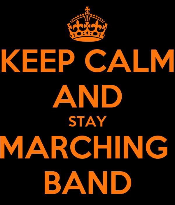 KEEP CALM AND STAY MARCHING  BAND