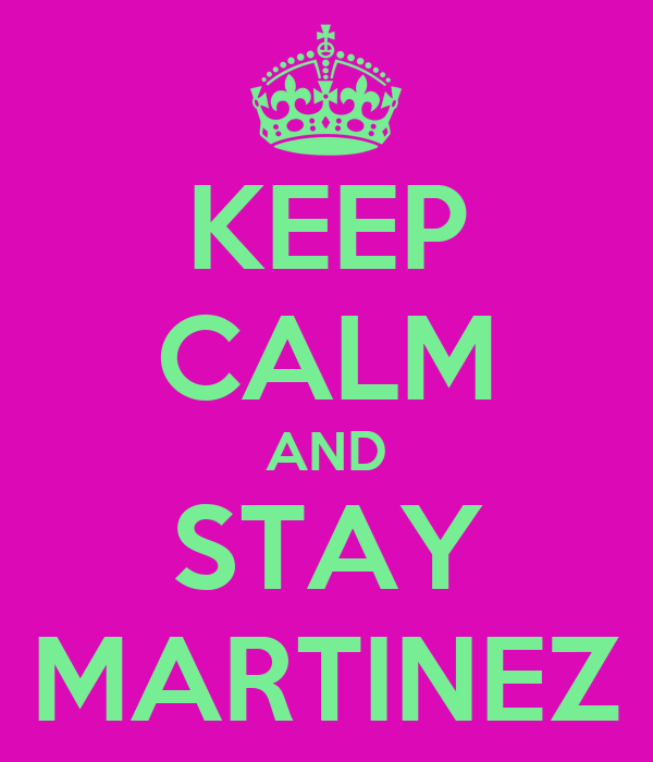 KEEP CALM AND STAY MARTINEZ