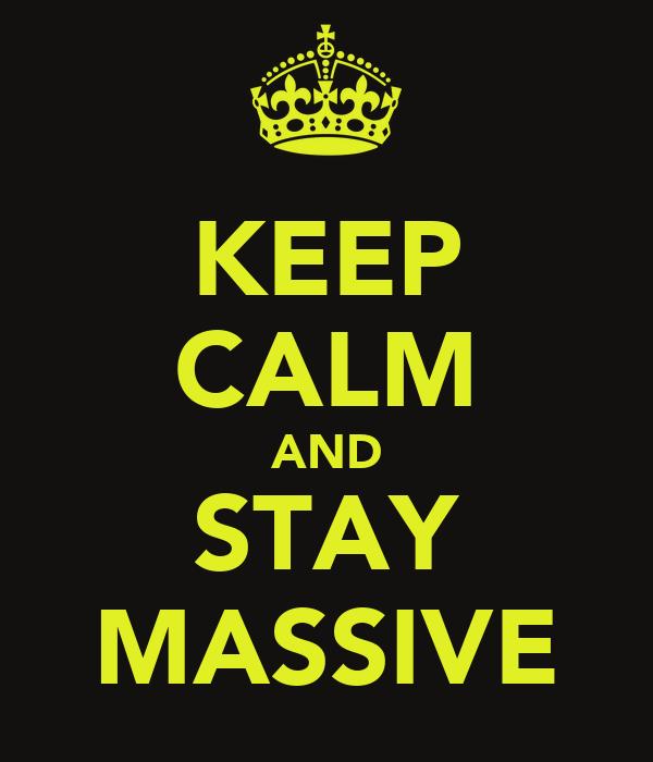 KEEP CALM AND STAY MASSIVE