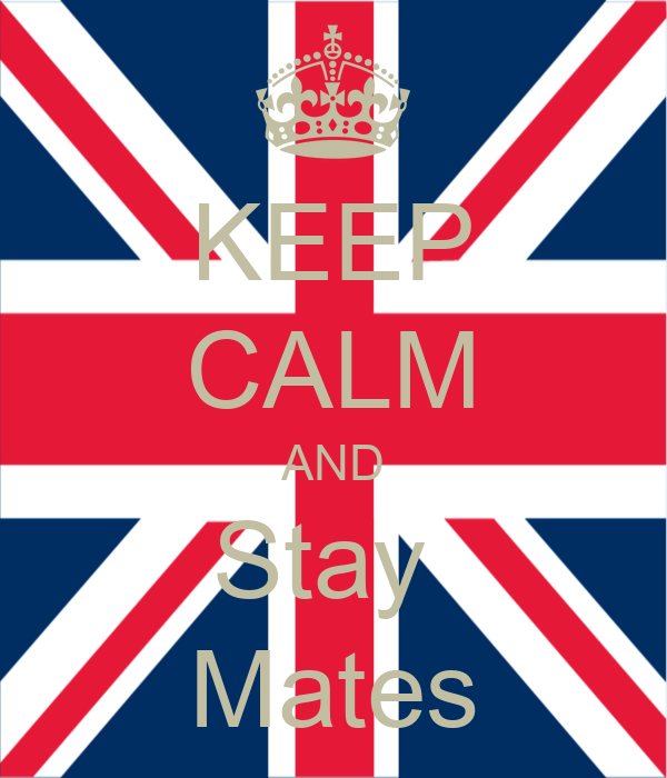 KEEP CALM AND Stay  Mates