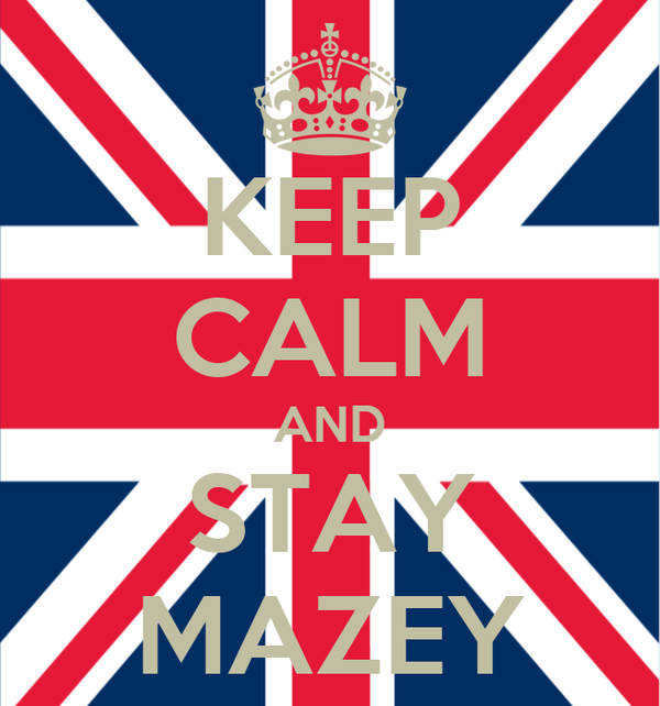 KEEP CALM AND STAY MAZEY