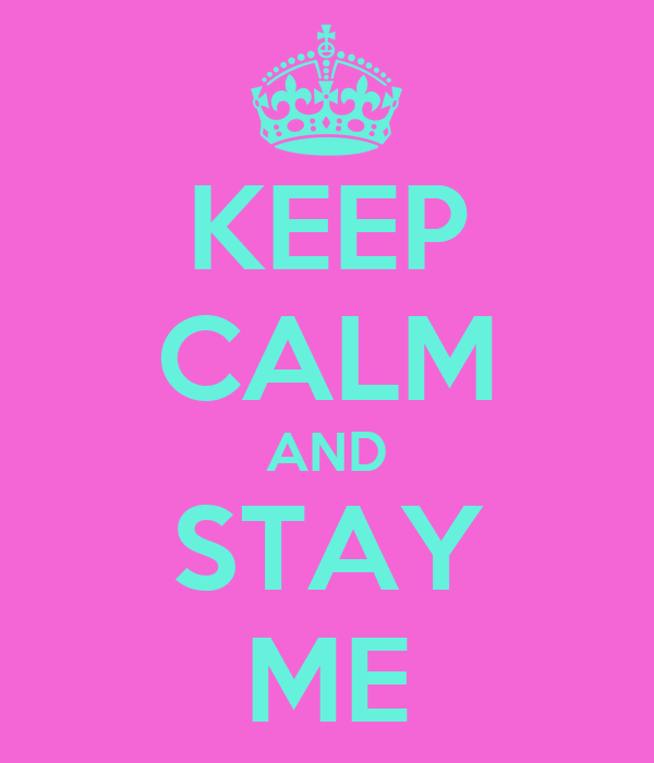 KEEP CALM AND STAY ME