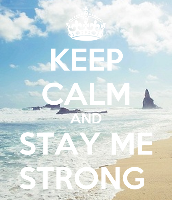 KEEP CALM AND STAY ME STRONG