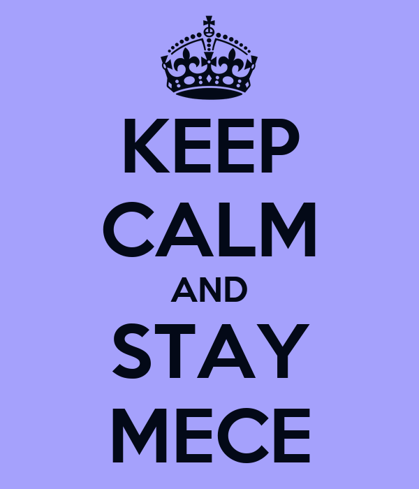 KEEP CALM AND STAY MECE
