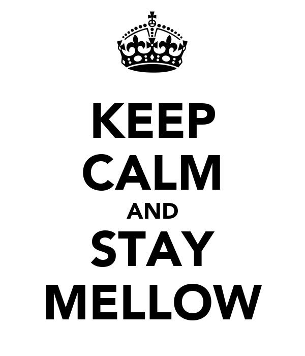 KEEP CALM AND STAY MELLOW