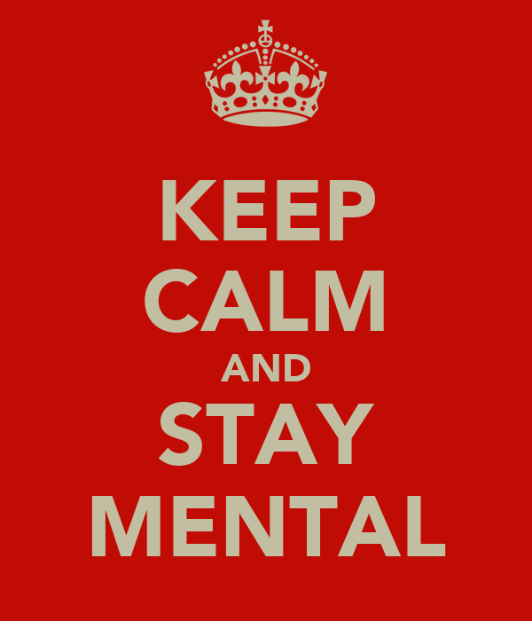 KEEP CALM AND STAY MENTAL