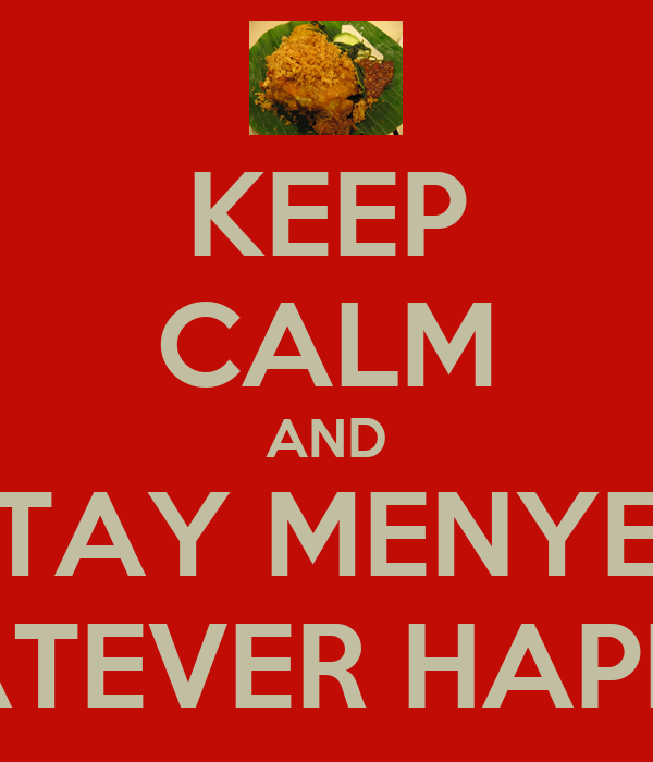 KEEP CALM AND STAY MENYET WHATEVER HAPPENS