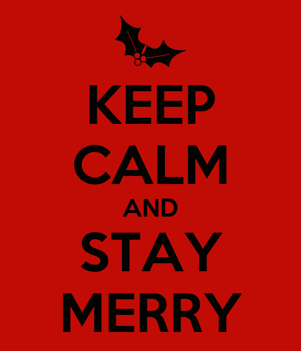 KEEP CALM AND STAY MERRY