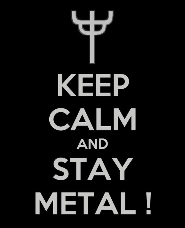 KEEP CALM AND STAY METAL !