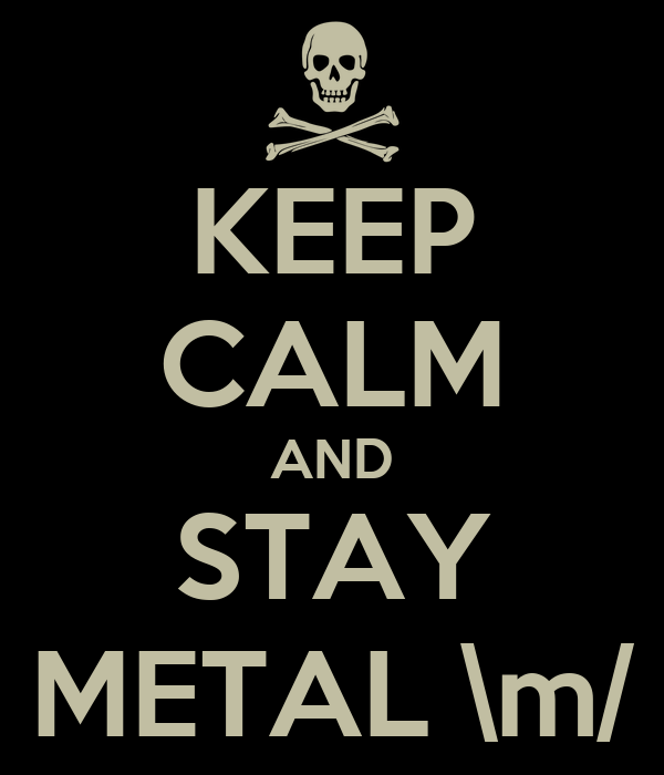 KEEP CALM AND STAY METAL \m/