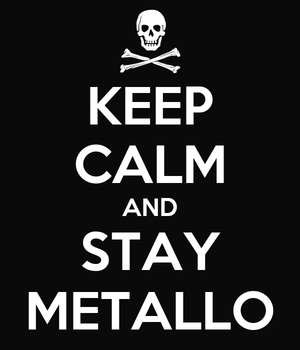 KEEP CALM AND STAY METALLO