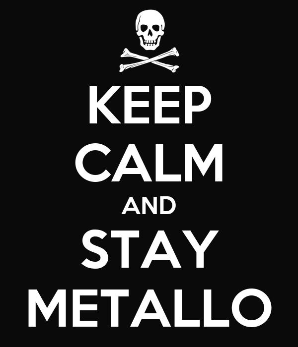 KEEP CALM AND STAY METALLO