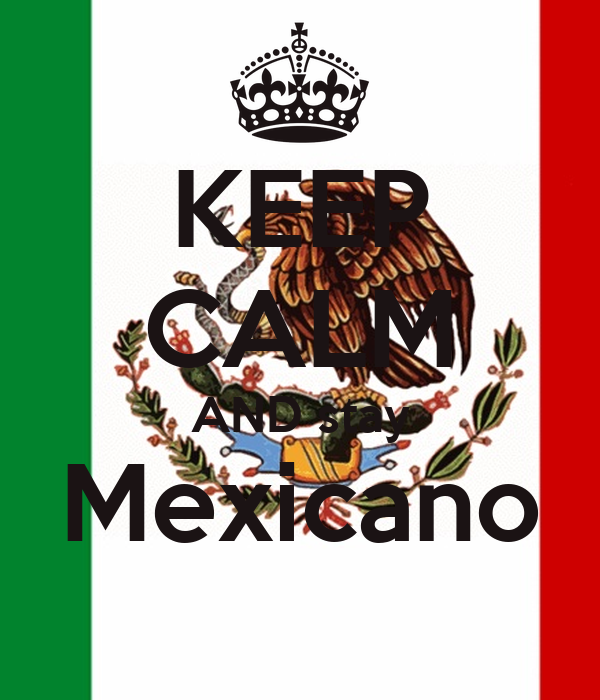 KEEP CALM AND stay Mexicano