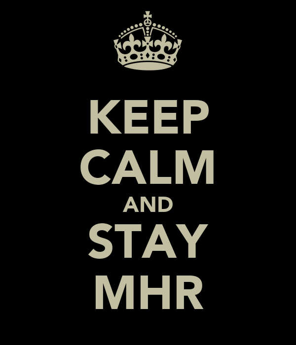 KEEP CALM AND STAY MHR
