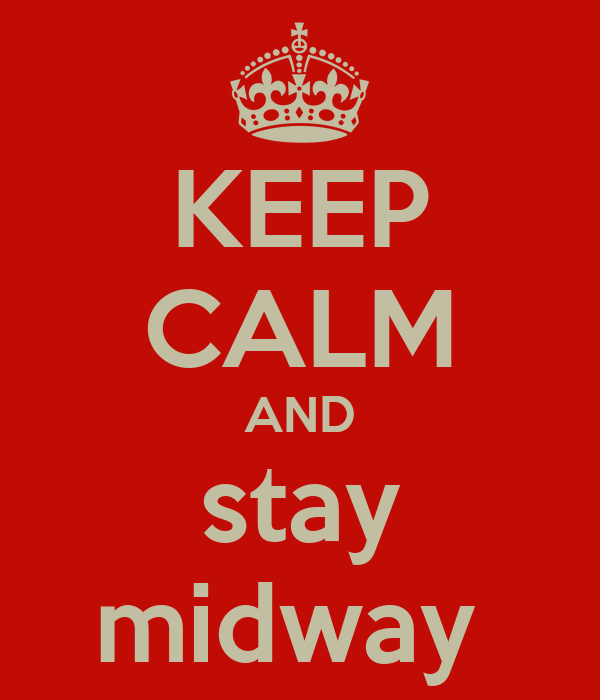 KEEP CALM AND stay midway