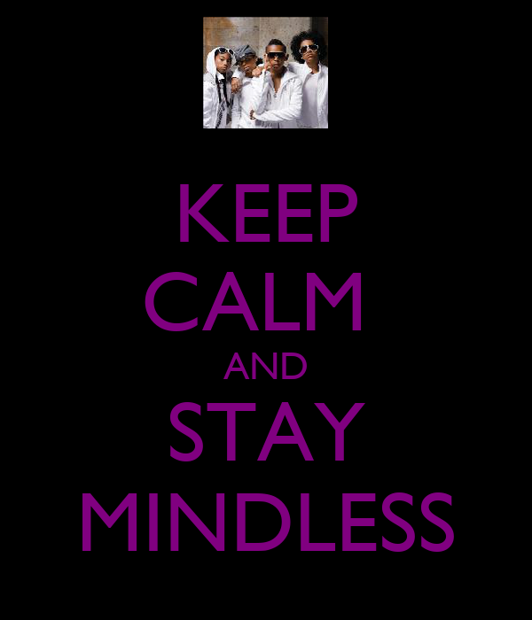 KEEP CALM  AND STAY MINDLESS