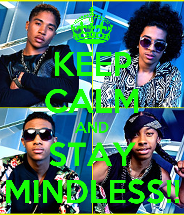 KEEP CALM AND STAY MINDLESS!!